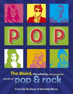 Pop : The Weird, the Wacky, the Wonderful World of Pop & Rock - Richard Havers