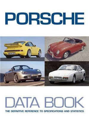 Porsche Data Book : The Definitive Reference to Specifications and Statistics - Peter L. Albrecht