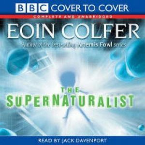 The Supernaturalist : Complete & Unabridged - Eoin Colfer