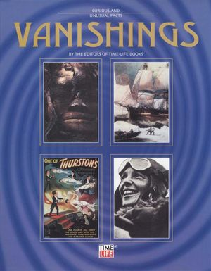 Vanishings : Curious And Unusual Facts - Time-Life Books Editors