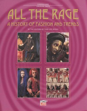 All the Rage : A History Of Fashion And Trends - Time-Life Books Staff