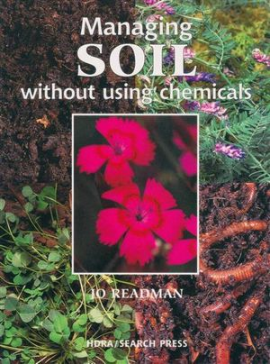 Managing Soil without Using Chemicals : An Organic Handbook - Jo Readman