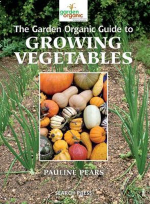 The Garden Organic Guide to Growing Vegetables - Pauline Pears
