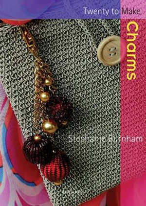 Charms : Twenty To Make - Stephanie Burnham