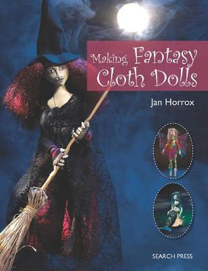 Making Fantasy Cloth Dolls - Jan Horrox