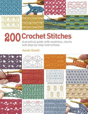200 Crochet Stitches : A Practical Guide with Actual-size Swatches ...