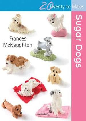 Sugar Dogs : Twenty to Make - Frances McNaughton