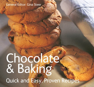 Chocolate & Baking : Quick & Easy, Proven Recipes - Gina Steer