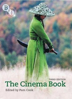 The Cinema Book : Bfi Cinema - 3rd Edition - Pam Cook
