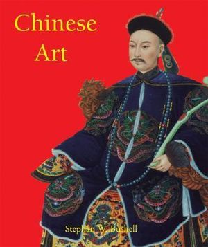 Chinese Art : Temporis Series - Stephen W. Bushell