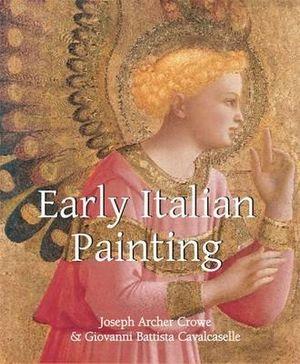 Early Italian Art : Art of Century - Sir Joseph Archer Crowe