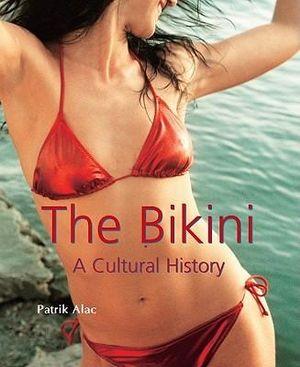 Bikini Story : A Cultural History - Patrik Alac