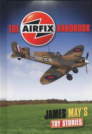 The Airfix Handbook : James May's Toy Stories - James May