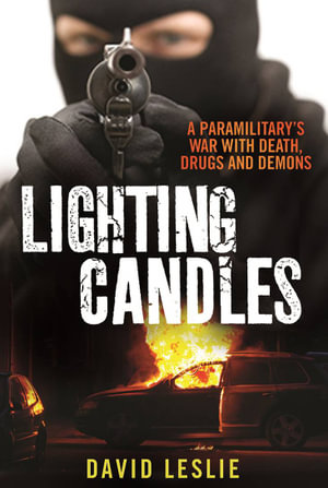 Lighting candles : A Paramilitary's War with Death, Drugs and Demons - David Leslie