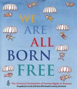 We Are All Born Free  :  The Universal Declaration of Human Rights in Pictures - Amnesty International