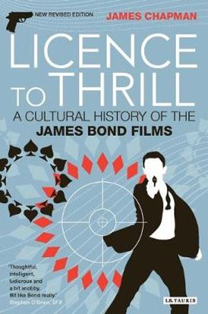Licence To Thrill : A Cultural History of the James Bond Films - James Chapman
