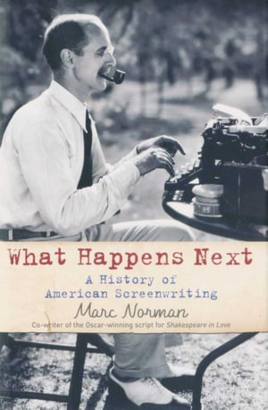 What Happens Next? : A History of Hollywood Screenwriting - Marc Norman
