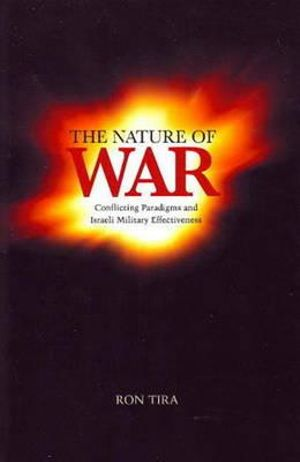 Nature of War : Conflicting Paradigms & Israeli Military Effectiveness - Ron Tira