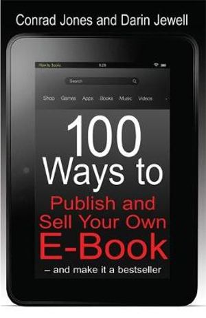 100 Ways to Publish and Sell Your Own e-book : and Make it a Bestseller - Conrad Jones