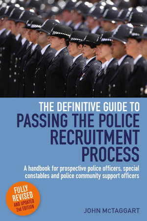 Definitive Guide To Passing The Police Recruitment Process : A handbook for prospective police officers, special constables and police community suppor - John Mctaggart