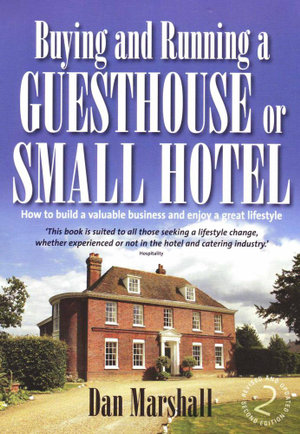 Buying and Running a Guesthouse or Small Hotel 2nd Edition : How to build a valuable business and enjoy a great lifestyle - Dan Marshall