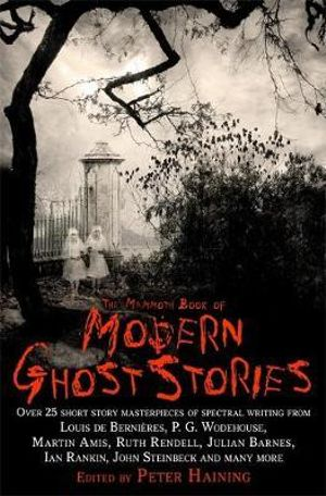 The Mammoth Book of Modern Ghost Stories : Great Supernatural Tales of the Twentieth Century - Peter Haining