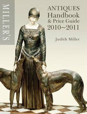 Antiques Handbook and Price Guide 2010-2011 : Miller's UK Edition - Judith Miller