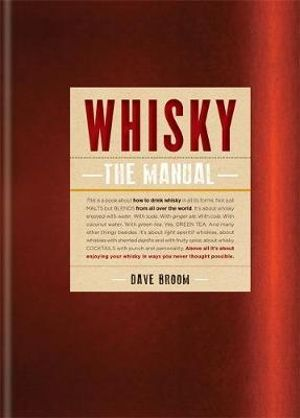 Whisky: The Manual : How to Enjoy Whisky - Dave Broom