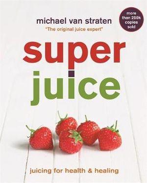 Superjuice : Juicing for Health and Healing - Michael van Straten