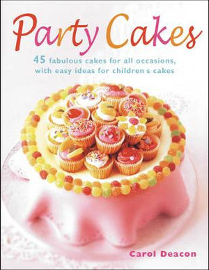 Party Cakes : 45 Fabulous Cakes for All Occasions, with Easy Ideas for Children's Cakes - Carol Deacon