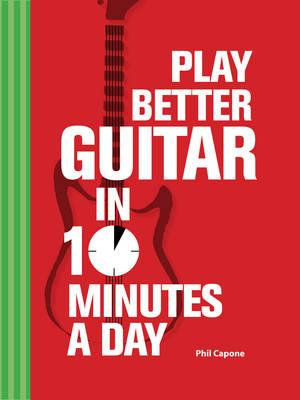 Play Better Guitar in 10 Minutes a Day - Phil Capone