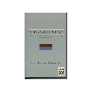 Legs-Eleven : Being the Story of the 11th Battalion A.I.F. in the Great War - Capt Walter C Belford