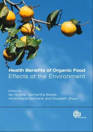 Health Benefits of Organic Food :  Effects of the Environment - D. I. Givens