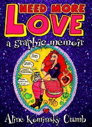 Need More Love : A Graphic Memoir - Aline Kominsky Crumb