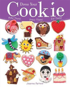 Dress Your Cookie : Bake Them! Dress Them! Eat Them! - Joanna Farrow