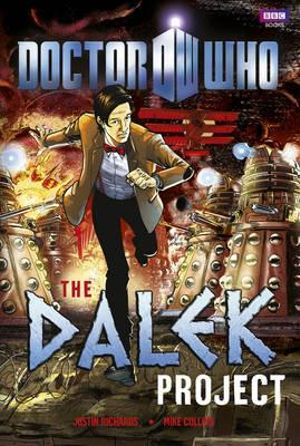 Doctor Who : The Dalek Project : A Doctor Who Graphic Novel - Justine Richards