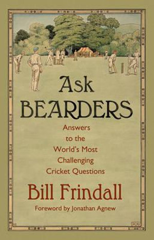 Ask Bearders : Answers to the World's Most Challenging Cricket Questions - Bill Frindall