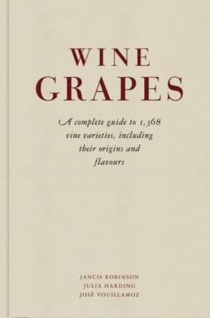 Wine Grapes : A Complete Guide to 1,368 Vine Varieties, including Their Origins and Flavours - Jancis Robinson
