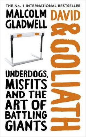 David and Goliath : Underdogs, Misfits and Rules for Facing Giants - Malcolm Gladwell