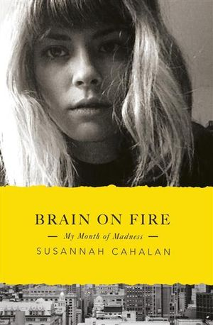 Brain on Fire : My Month of Madness - Susannah Cahalan