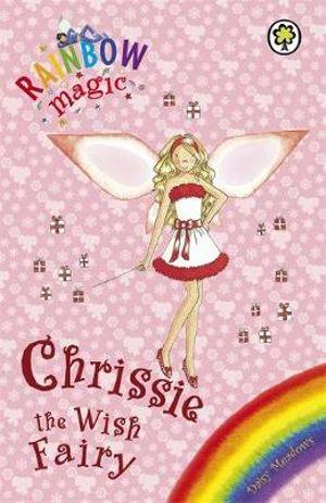 Chrissie The Wish Fairy : The Rainbow Magic Series : The Holiday Fairies : Book 7 - Daisy Meadows