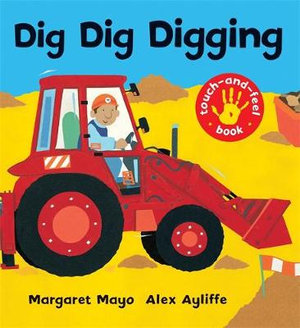Dig Dig Digging : Touch-and-feel Book : Awesome Engines : Book 11 - Margaret Mayo