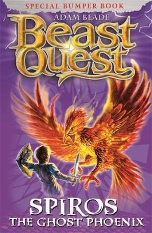 Spiros the Ghost Phoenix : Beast Quest Special Editions : Book 2 - Adam Blade