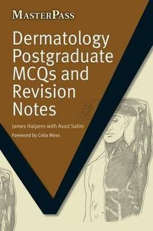 Dermatology Postgraduate MCQs and Revision Notes - James Halpern