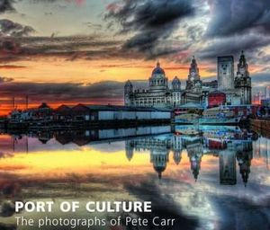 Port of Culture: Liverpool Through the Photography of Pete Carr Pete Carr