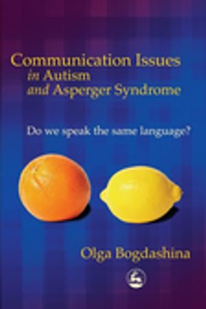 Communication Issues in Autism and Asperger Syndrome : Do we speak the same language? - Olga Bogdashina