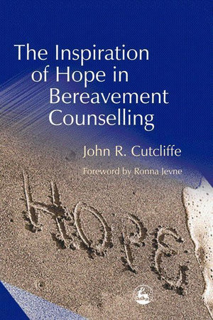 The Inspiration of Hope in Bereavement Counselling - John Cutcliffe