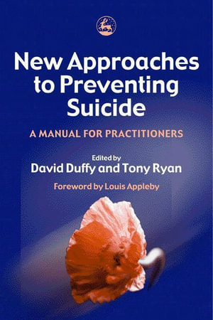 New Approaches to Preventing Suicide : A Manual for Practitioners - Tony Ryan
