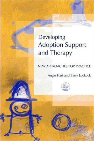 Developing Adoption Support and Therapy : New Approaches for Practice - Angie Hart