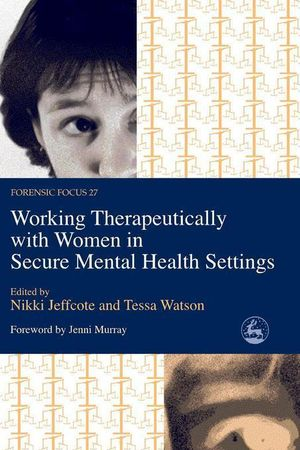 Working Therapeutically with Women in Secure Mental Health Settings - Nikki Jeffcote